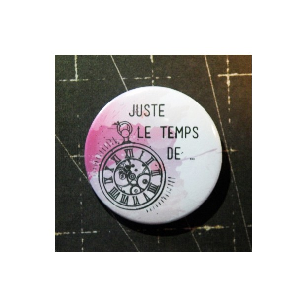 BADGE 3.8 cm - JUSTE LE TEMPS DE ... par Lily Fairy