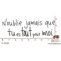 TAMPON N OUBLIE JAMAIS QUE TU ES TOUT POUR MOI par Nad Mathieu