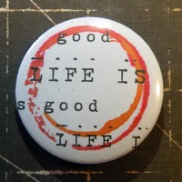 BADGE 3.8 cm - LIFE IS GOOD par Lily Fairy
