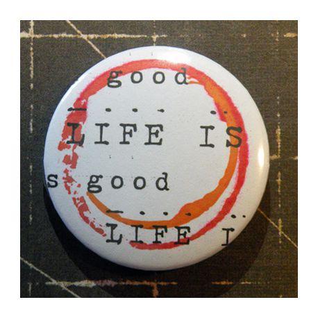 BADGE 3.8 cm - GOOD LIFE par Lily Fairy