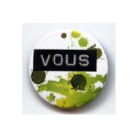BADGE 3.8 cm - VOUS VERT par Victor